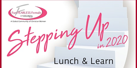 STEPPING UP - Lunch & Learn -Fun Fearless Female Christian Networking tickets