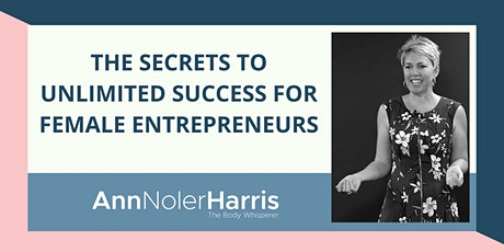 The Secrets to Unlimited Success For Female Entrepreneurs tickets