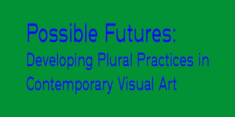 Possible Futures: Developing Plural Practices in Contemporary Visual Art tickets
