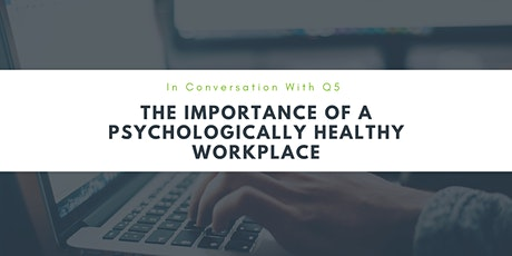 The Importance of a Psychologically Healthy Workplace tickets
