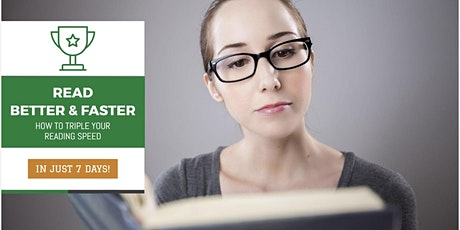 Read BETTER FASTER Free Workshop: Triple Your Speed Reading In Just 7 Days tickets