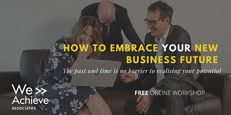 FREE ONLINE WORKSHOP:How to embrace your new business future. tickets