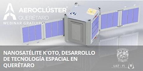 Webinar: Nanosatélite K'OTO, Desarrollo de Tecnología Espacial en Querétaro boletos
