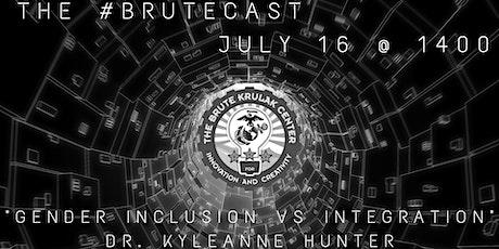 """#BruteCast - Dr. Kyleanne Hunter, """"Gender Inclusion vs Integration"""" tickets"""