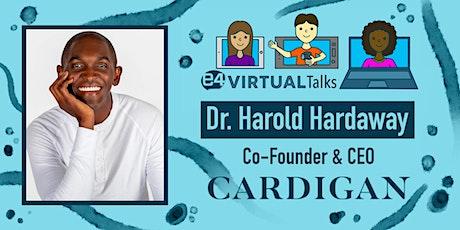 E4 Virtual Talks - Dr. Harold Hardaway, Co-Founder & CEO of Cardigan tickets