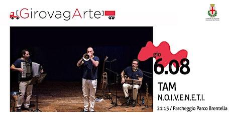 TAM TeatroMusica - TAM Bottega d'arte: N.O.I.V.E.N.E.T.I. biglietti