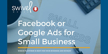 Facebook or Google Ads for Small Business tickets