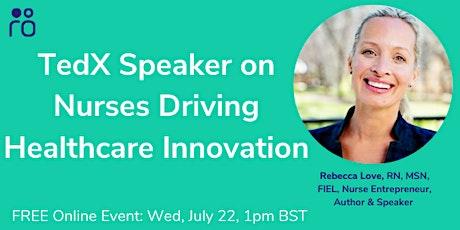 TedX Speaker Rebecca Love: How Nurses Can Help Drive Healthcare Innovation tickets