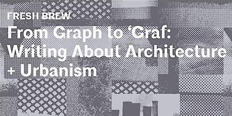 FRESH BREW | From Graph to 'Graf: Writing About Architecture + Urbanism tickets
