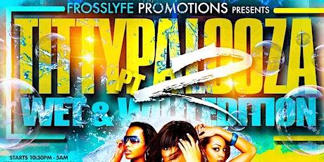 TITTYPALOOZA PT2 WET & WILD EDITION tickets