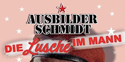 """Ausbilder Schmidt – """"DIE LUSCHE IM MANN"""""""
