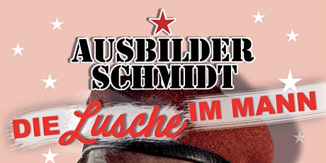 """Ausbilder Schmidt - """"DIE LUSCHE IM MANN"""" Tickets"""