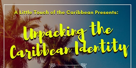 A Little Touch of the Caribbean Presents: Unpacking the Caribbean Identity tickets