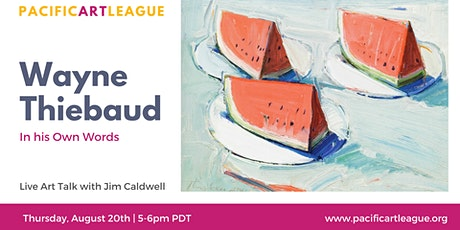 Wayne Thiebaud In His Own Words by Jim Caldwell tickets