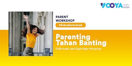 Parenting Tahan Banting: Didik Anak Jadi Gigih Kejar Mimpinya tickets