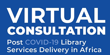 Virtual Consultation: Post COVID-19 Library Service Delivery in Africa tickets