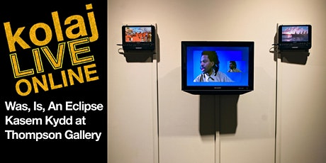 Was, Is, An Eclipse: Kasem Kydd at Thompson Gallery tickets