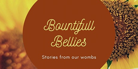 Bountifull Bellies; Stories from our wombs tickets