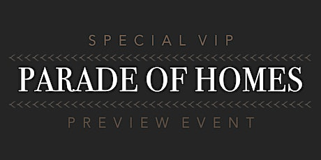 Special VIP Parade of Homes Preview Event tickets