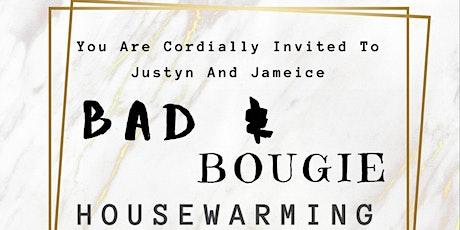 Justyn & Jameice BAD & BOUGIE Housewarming tickets
