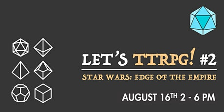 Let's TTRPG! #2: Star Wars: Edge of the Empire tickets
