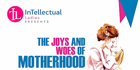 Copy of The Joys and Woes of Motherhood tickets