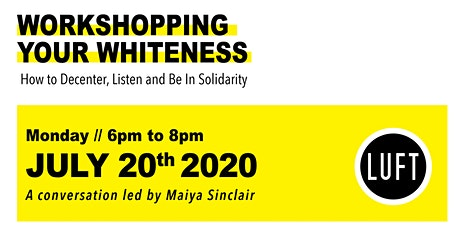 Workshopping Your Whiteness: How to Decenter, Listen and be in Solidarity. tickets