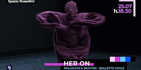 HER ON  Pallecchi / Spattini - Balletto Civile biglietti