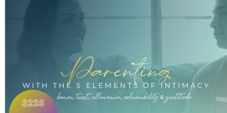 Parenting with the 5 Elements of Intimacy- Recordings tickets