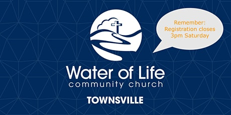 Water of Life Townsville Church Service - July 19 tickets