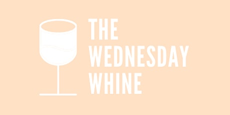 The Wednesday Whine tickets