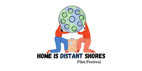 Home Is Distant Shores Film Festival 2020 tickets