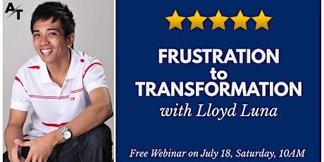 Frustration to Transformation with Lloyd Luna tickets