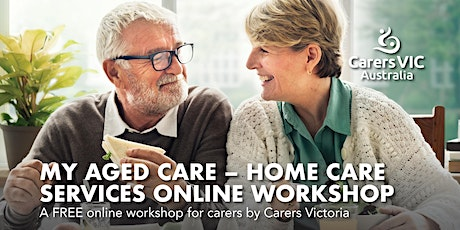 Carers Victoria My Aged Care - Home Care Services Online Workshop #6863 tickets