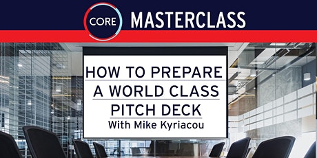 CORE Masterclass: How to Prepare a World Class Pitch Deck tickets