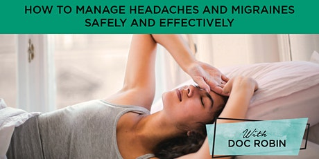 How To Managing Headaches and Migraines Safely and Effectively tickets