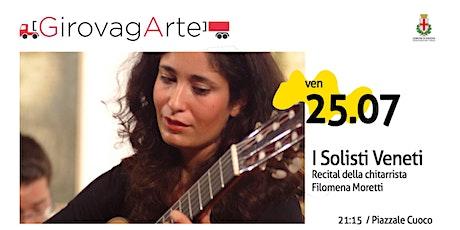 I Solisti Veneti - Recital di Filomena Moretti biglietti