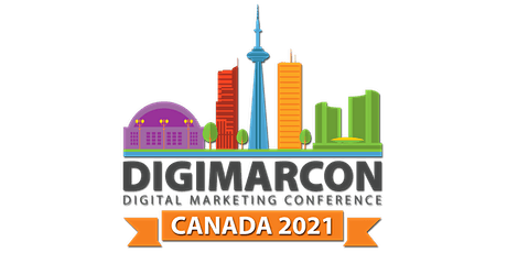 DigiMarCon Canada 2021 - Digital Marketing, Media & Advertising Conference tickets