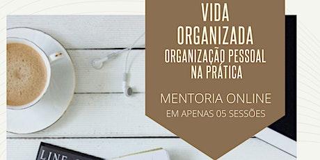 MENTORIA ONLINE VIDA ORGANIZADA -Técnicas de Organização Pessoal na Prática ingressos