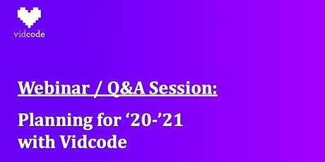 WEBINAR and Q&A Session: Planning for '20-'21 with Vidcode tickets