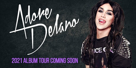 Adore Delano New Album Tour Coming 2021 - Bournemouth - 14+ tickets