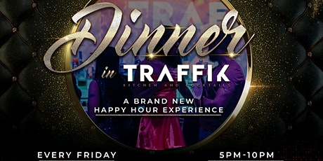 Dinner @ TRAFFIK! ATL'S #1 Chef Inspired Dinner Experience & Happy Hour! ! tickets