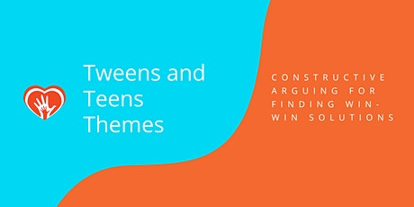 Tweens and Teens Themes: Constructive Arguing for Win-Win Solutions tickets