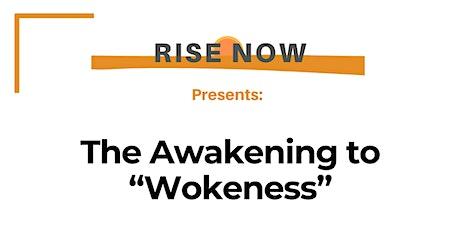 "RISE Now: The Awakening to ""Wokeness"" tickets"