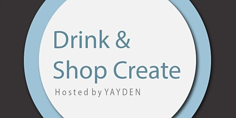YAYDEN: Drink & Shop Create tickets