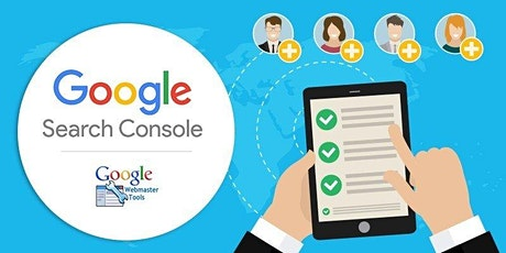 Using  Google Search Console to Improve Your SEO [Live Webinar] San Jose tickets