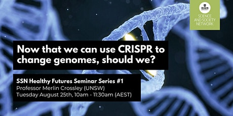 SSN Seminar: 'Now that we can use CRISPR to change genomes, should we? tickets