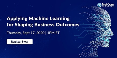 Webinar - Applying Machine Learning for Shaping Business Outcomes tickets