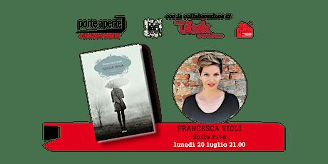 LUNEDILUGLIO 2020 - 20 luglio  incontro dal vivo con Francesca Violi biglietti