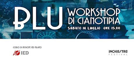 BLU - workshop di cianotipia - IED Milano / Inchiostro Festival biglietti